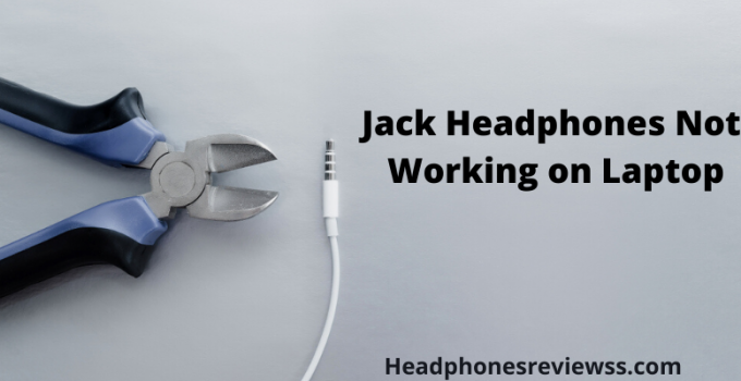 Jack Headphones Not Working on Laptops