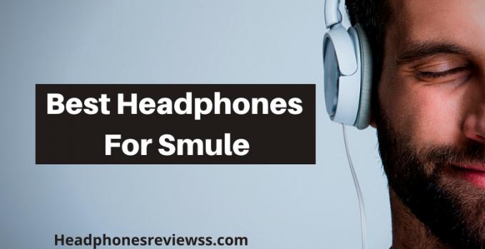 Best Headphones For Smule