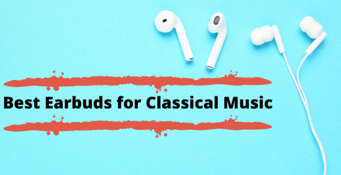 Best Earbuds for Classical Music