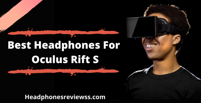 Best Headphones For Oculus Rift S