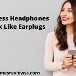 Best Wireless Headphones That Look Like Earplugs Reviews 2020