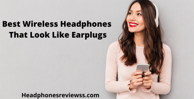 Best Wireless Headphones That Look Like Earplugs