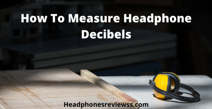 How To Measure Headphone Decibels